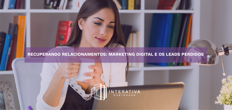 Recuperando relacionamentos: Marketing digital e os leads perdidos