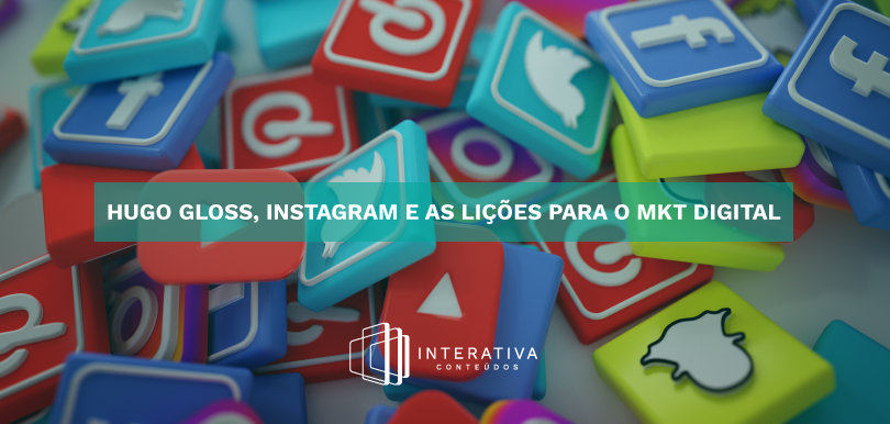 Hugo Gloss, Instagram e as lições para o MKT Digital